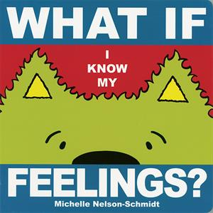 """What if I Know My Feelings"" by Michelle Nelson-Schmidt. Cover Art."